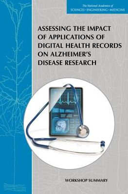 Assessing the Impact of Applications of Digital Health Records on Alzheimer's Disease Research:: Workshop Summary