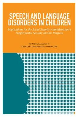 Speech and Language Disorders in Children: Implications for the Social Security Adminstration's Supplemental Security Income Program