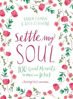 Book Settle My Soul: 100 Quiet Moments to Meet with Jesus