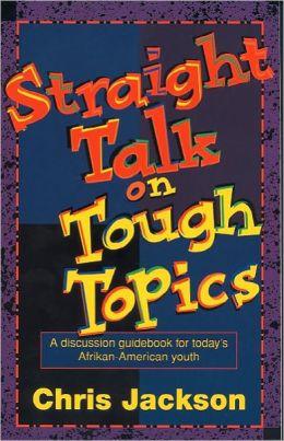 Straight Talk On Tough Topics