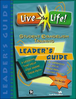 Live the Life! Student Evangelism Training Leader's Guide