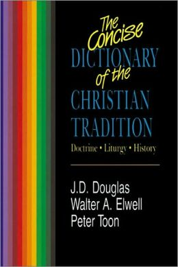 The Concise Dictionary of Christian Tradition: Doctrine, Liturgy, History