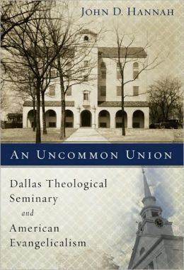 An Uncommon Union: Dallas Theological Seminary and American Evangelicalism