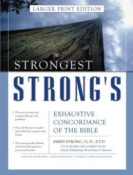 The Strongest Strong's Exhaustive Concordance of the Bible Larger Print Edition