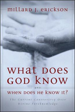 What Does God Know and When Does He Know It?: The Doctrine of Divine Foreknowledge and the Current Controversy