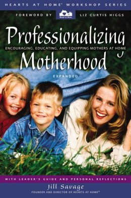 Professionalizing Motherhood: Encouraging, Educating, and Equipping Mothers at Home