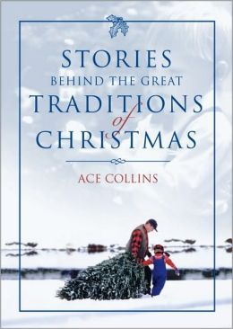 Stories Behind the Great Traditions of Christmas