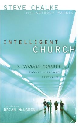 Intelligent Church: A Journey Towards Christ-Centered Community