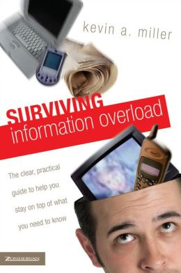 Surviving Information Overload: The Clear, Practical Guide to Help You Stay on Top of What You Need to Know