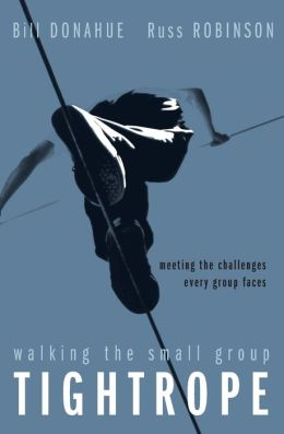 Walking the Small Group Tightropes: Managing the Tensions Every Small Group Faces