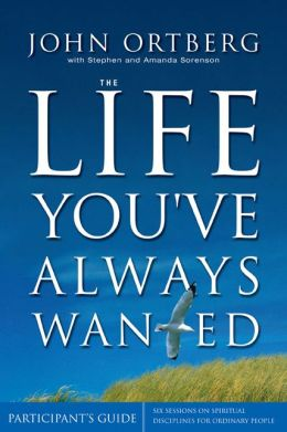 Life You've Always Wanted Participant's Guide: Six Sessions on Spiritual Discipline for Ordinary People