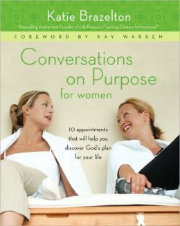Conversations on Purpose for Women: Ten Appointments That Will Help You Discover God's Plan for Your Life