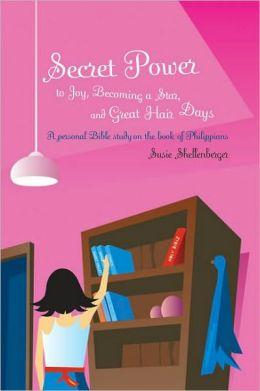 Secret Power to Joy, Becoming a Star, and Great Hair Days: A Study on the Book of Philippians