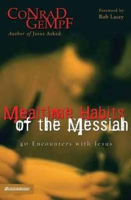 Mealtime Habits of the Messiah: 40 Encounters with Jesus