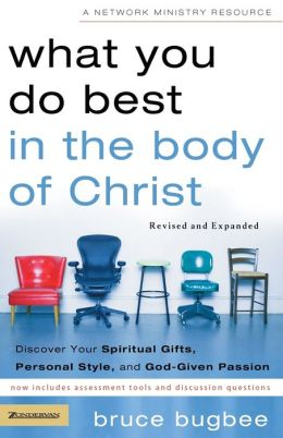 What You Do Best in the Body of Christ: Discovering Your Spiritual Gifts, Personal Style and God-given Passion
