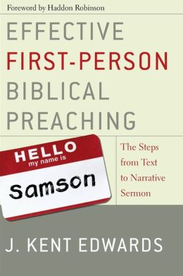 Effective First Person Bib Preach: The Steps from Text to Narrative Sermon