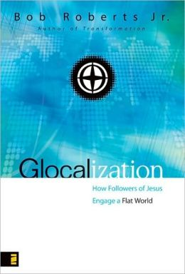 Glocalization: How Followers of Jesus Engage the New Flat World