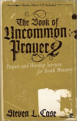 The Book of Uncommon Prayer 2: Prayers and Worship Services for Youth Ministry