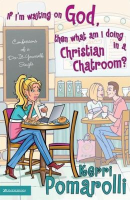 If I'm Waiting on God, Then What Am I Doing in a Christian Chatroom?: Confessions of a Do-It-Yourself Single