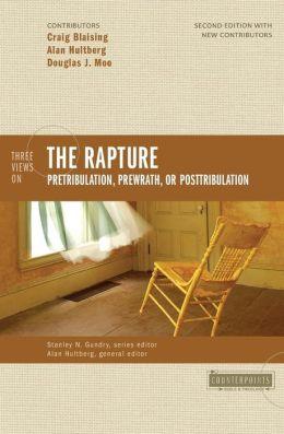 Three Views on the Rapture: Pretribulation, Prewrath, or Posttribulation