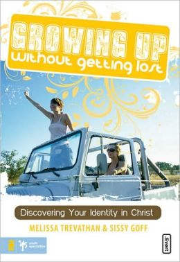 Growing Up Without Getting Lost: Discovering Your Identity in Christ