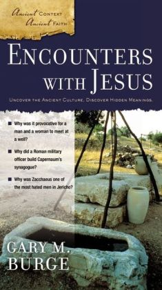 Encounters with Jesus: Uncover the Ancient Culture, Discover Hidden Meanings