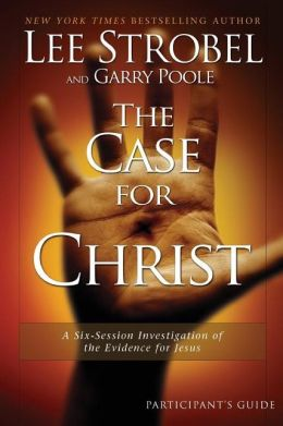The Case for Christ Participant's Guide: A Six-Session Investigation of the Evidence for Jesus