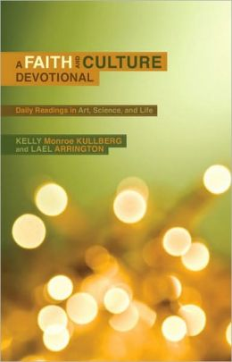A Faith and Culture Devotional: Daily Readings on Art, Science, and Life