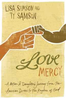 Love Mercy: A Mother & Daughter's Journey from the American Dream to the Kingdom of God