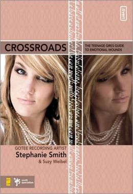 Crossroads: The Teenage Girl's Guide to Emotional Wounds