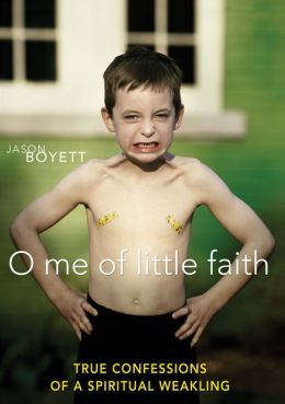 O Me of Little Faith: True Confessions of a Spiritual Weakling