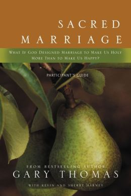 Sacred Marriage Participant's Guide: How Marriage Can Help You Love God and Reflect Christ More