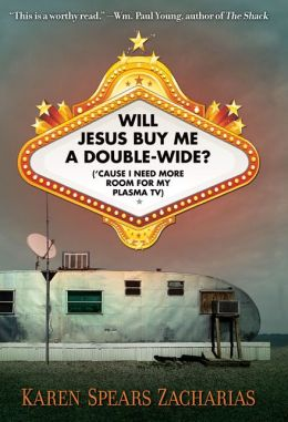 Will Jesus Buy Me a Double-Wide?: Cause I Need More Room for My Plasma TV
