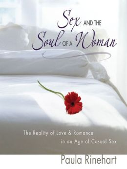 Sex and the Soul of a Woman: The Reality of Love and Romance in an Age of Casual Sex