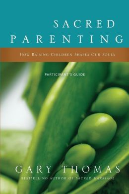 Sacred Parenting Participant's Guide: How Raising Children Shapes Our Souls