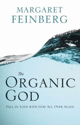 The Organic God: Falling in Love with God All Over Again