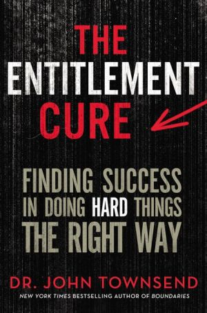 Entitlement Cure: Finding Success In Doing Hard Things the Right Way
