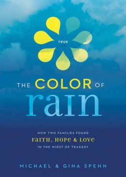 The Color of Rain: How Two Families Found Faith, Hope, and Love in the Midst of Tragedy