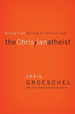 The Christian Atheist: Believing in God but Living as If He Doesn't Exist