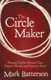 Book Cover Image. Title: The Circle Maker:  Praying Circles Around Your Biggest Dreams and Greatest Fears, Author: Mark Batterson