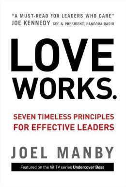 Love Works: Seven Timeless Principles for Effective Leaders