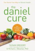 Book Cover Image. Title: The Daniel Cure:  The Daniel Fast Way to Vibrant Health, Author: Susan Gregory