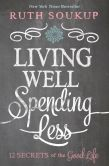 Book Cover Image. Title: Living Well, Spending Less:  12 Secrets of the Good Life, Author: Zondervan