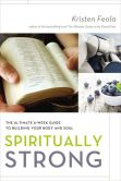 Book Cover Image. Title: Spiritually Strong:  The Ultimate 6-Week Guide to Building Your Body and Soul, Author: Kristen Feola
