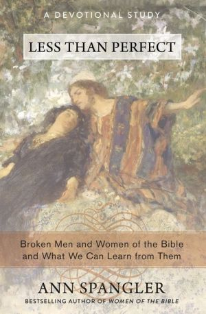 Less Than Perfect: Broken Men and Women of the Bible and What We Can Learn from Them
