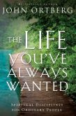 Book Cover Image. Title: The Life You've Always Wanted:  Spiritual Disciplines for Ordinary People, Author: John Ortberg