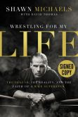 Book Cover Image. Title: Wrestling for My Life:  The Legend, the Reality, and the Faith of a WWE Superstar (Signed Book), Author: Shawn Michaels