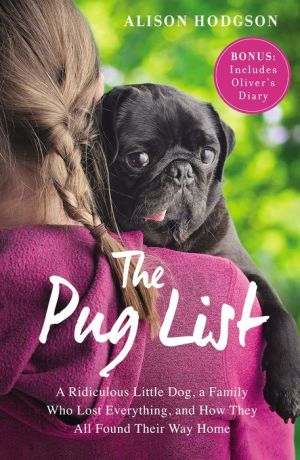 The Pug List: A Ridiculous Little Dog, a Family Who Lost Everything and How They All Found Their Way Home
