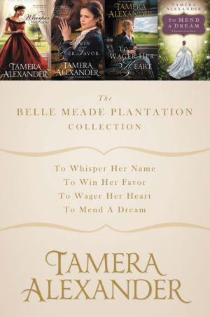 The Belle Meade Plantation Collection: To Whisper Her Name, To Win Her Favor, To Wager Her Heart, To Mend a Dream