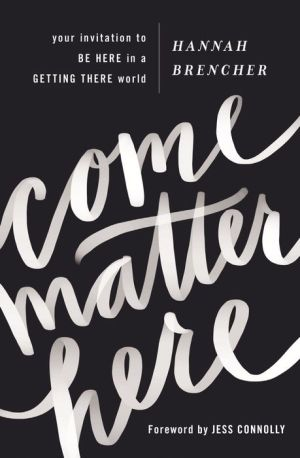 Come Matter Here: Your Invitation to Be Here in a Getting There World